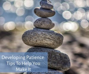 Developing Patience: Tips To Help You Make It