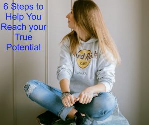 6 Steps to Help You Reach your True Potential